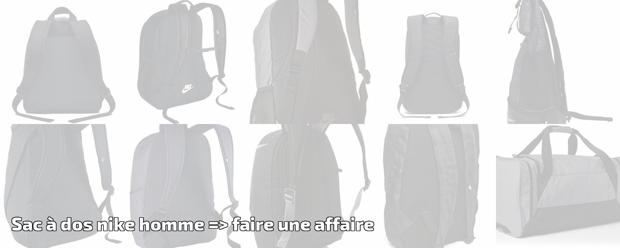 6daa2c8177 Sac à dos nike homme => faire une affaire pour 2019 | Choix du sac à dos