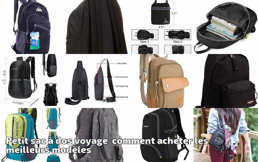 928f7c9c7a Petit sac à dos voyage comment acheter les meilleurs modèles pour 2019 |  Choix du sac à dos